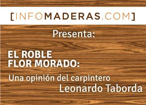 Roble flor morado: una opinión del Carpintero Leonardo Taborda